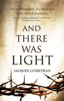 And There Was Light: The Autobiography of a Blind Hero in the French Resistance