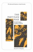 The Partisan War: The South Carolina Campaign of 1780-1782