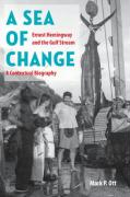 A Sea of Change: Ernest Hemingway and the Gulf Stream: A Contextual Biography