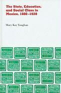 The State, Education, and Social Class in Mexico, 1880-1928 - Vaughan, Mary Kay