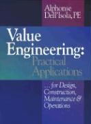 Value Engineering: Practical Applications...for Design, Construction, Maintenance and Operations
