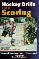 Hockey Drills for Scoring - Brown, Newell; Shanahan, Brendan; Stenlund, K.