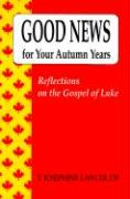 Good News for Your Autumn Years: Reflections on the Gospel of Luke - Lawler, T. Josephine