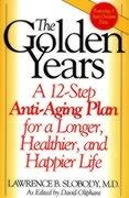 The Golden Years: A 12-Step Anti-Aging Plan for a Longer, Healthier, and Happier Life