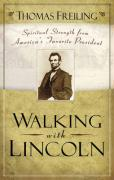 Walking with Lincoln: Spiritual Strength from America's Favorite President - Freiling, Thomas