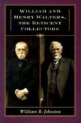 William and Henry Walters: The Reticent Collectors