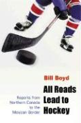 All Roads Lead to Hockey: Reports from Northern Canada to the Mexican Border