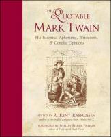 The Quotable Mark Twain: His Essential Aphorisms, Witticisms and Concise Opinions