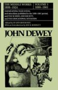 The Middle Works of John Dewey, 1899-1924, Volume 1: 1899-1901; Journal Articles, Book Reviews, and Miscellany Published in the 1899-1901 Period, and