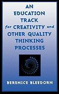 An Education Track for Creativity and Other Quality Thinking Processes