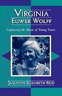 Virginia Euwer Wolff: Capturing the Music of Young Voices - Reid, Suzanne Elizabeth