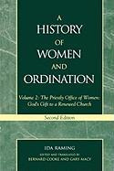 History of Women and Ordination: Volume 2: The Priestly Office of Women: God's Gift to a Renewed Church - Raming, Ida