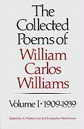 The Collected Poems of William Carlos Williams: 1909-1939