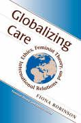 Globalizing Care: Ethics, Feminist Theory, and International Relations