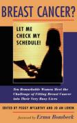 Breast Cancer? Let Me Check My Schedule!: Ten Remarkable Women Meet the Challenge of Fitting Breast Cancer Into Their Very Busy Lives