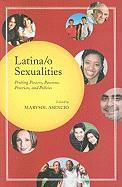 Latina/o Sexualities: Probing Powers, Passions, Practices, and Policies