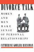 Divorce Talk: Women and Men Make Sense of Personal Relationships