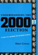 Understanding the 2000 Election: A Guide to the Legal Battles That Decided the Presidency - Greene, Abner