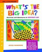 What's the Big Idea?: Activities and Adventures in Abstract Art
