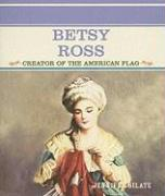 Betsy Ross: Creator of the American Flag - Silate, Jennifer