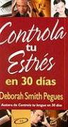 Controla Tu Entres en 30 Dias = 30 Days to Taming Your Stress