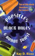Popsicles, Black Holes & Burnt Toast: Out-Of-This-World Devotions for Juniors