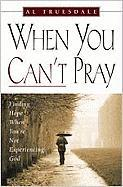 When You Can't Pray: Finding Hope When You're Not Experiencing God