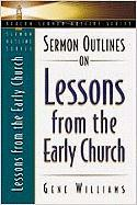 Sermon Outlines on Lessons from the Early Church - Williams, Gene