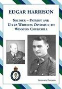 Edgar Harrison Soldier, Patriot and Ultra Wireless Operator to Winston Churchill
