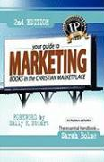 Your Guide to Marketing Books in the Christian Marketplace, Second Edition