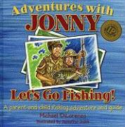 Adventures with Jonny: Let's Go Fishing: A Parent and Child Fishing Adventure and Guide