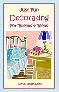 Just Fun Decorating for Tweens & Teens - Lyons, Gloria Hander