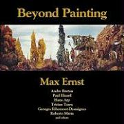 Beyond Painting: And Other Writings by the Artist and His Friends
