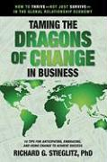 Taming the Dragons of Change in Business: 10 Tips for Anticipating, Embracing, and Using Change to Achieve Success