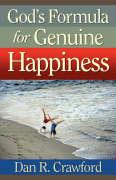 God's Formula for Genuine Happiness - Crawford, Dan R.