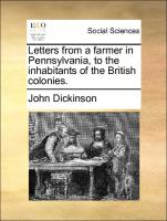 Letters from a farmer in Pennsylvania, to the inhabitants of the British colonies.