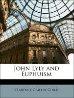 John Lyly and Euphuism - Child, Clarence Griffin