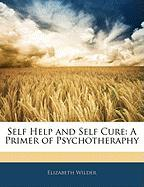 Self Help and Self Cure: A Primer of Psychotheraphy - Wilder, Elizabeth