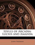 Idylls of Arcadia: Lucius and Amanda - Freeman, John
