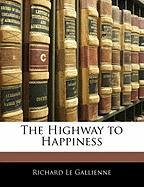 The Highway to Happiness - Le Gallienne, Richard