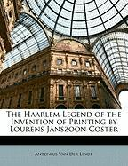 The Haarlem Legend of the Invention of Printing by Lourens Janszoon Coster