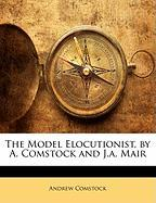 The Model Elocutionist, by A. Comstock and J.A. Mair - Comstock, Andrew