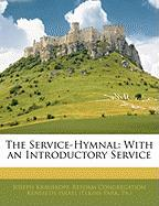 The Service-Hymnal: With an Introductory Service - Krauskopf, Joseph
