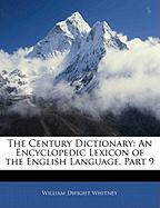The Century Dictionary: An Encyclopedic Lexicon of the English Language, Part 9 - Whitney, William Dwight