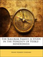 The Kallikak Family: A Study in the Heredity of Feeble-Mindedness