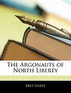 The Argonauts of North Liberty - Harte, Bret