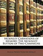 McKinley Carnations of Memory: The McKinley Button of Two Campaigns - Newman, Angelia French Thurston