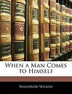 When a Man Comes to Himself - Wilson, Woodrow