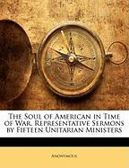 The Soul of American in Time of War, Representative Sermons by Fifteen Unitarian Ministers - Anonymous