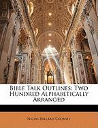 Bible Talk Outlines: Two Hundred Alphabetically Arranged - Cooksey, Nicias Ballard